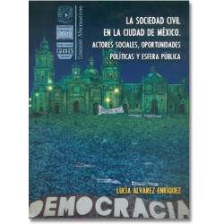 La sociedad civil en la Ciudad de México. Actores sociales, oportunidades políticas y esfera pública