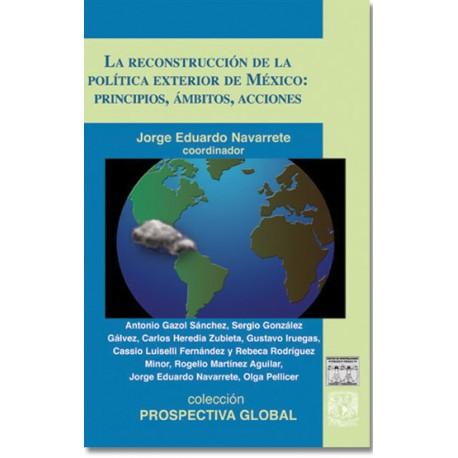 La reconstrucción de la política exterior de México: principios, ámbitos, acciones