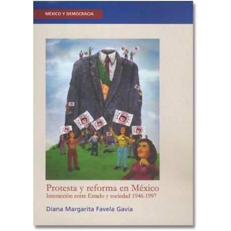 Protesta y reforma en México. Interacción entre Estado y sociedad 1946-1997