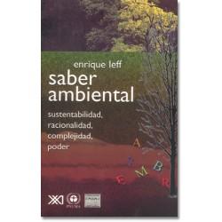 Saber ambiental. Sustentabilidad, racionalidad, complejidad, poder